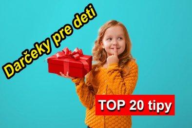 Darčeky pre deti 2021:TOP#20 tipov darček pre chlapcov a dievčatá